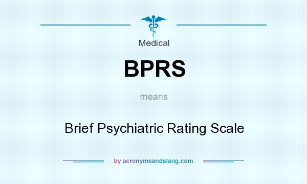 What does BPRS mean? It stands for Brief Psychiatric Rating Scale