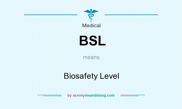 What does BSL mean? It stands for Biosafety Level