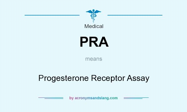 What does PRA mean? It stands for Progesterone Receptor Assay
