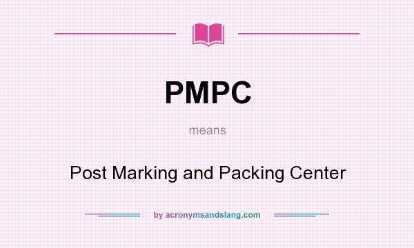 What does PMPC mean? It stands for Post Marking and Packing Center