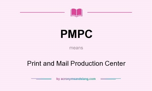 What does PMPC mean? It stands for Print and Mail Production Center