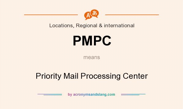 What does PMPC mean? It stands for Priority Mail Processing Center