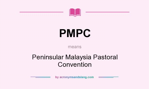 What does PMPC mean? It stands for Peninsular Malaysia Pastoral Convention
