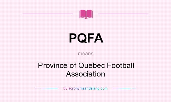 What does PQFA mean? It stands for Province of Quebec Football Association