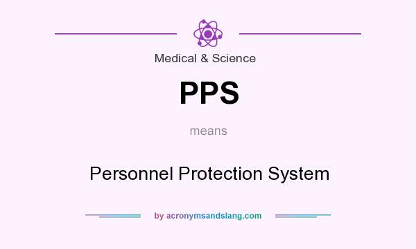 What does PPS mean? It stands for Personnel Protection System