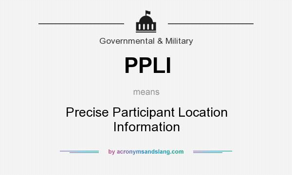What does PPLI mean? It stands for Precise Participant Location Information