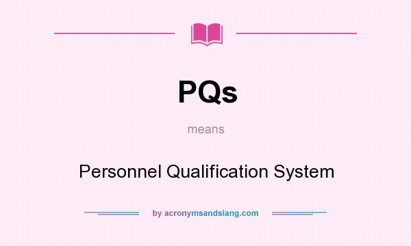 What does PQs mean? It stands for Personnel Qualification System
