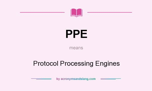 What does PPE mean? It stands for Protocol Processing Engines