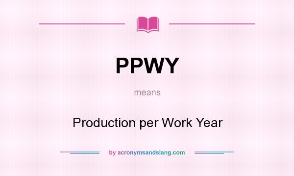 What does PPWY mean? It stands for Production per Work Year