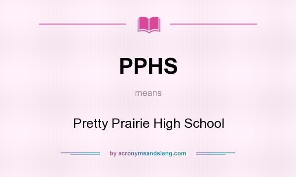 What does PPHS mean? It stands for Pretty Prairie High School