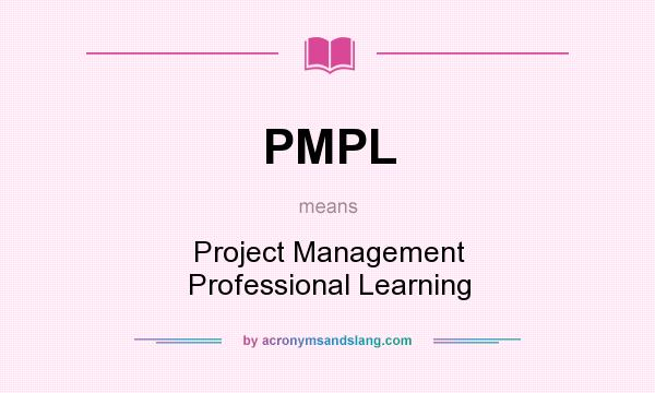 What does PMPL mean? It stands for Project Management Professional Learning