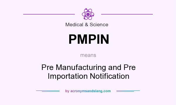 What does PMPIN mean? It stands for Pre Manufacturing and Pre Importation Notification