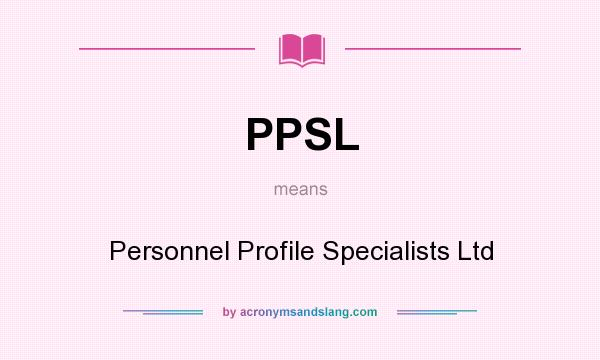 What does PPSL mean? It stands for Personnel Profile Specialists Ltd