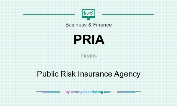 What does PRIA mean? It stands for Public Risk Insurance Agency