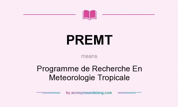 What does PREMT mean? It stands for Programme de Recherche En Meteorologie Tropicale