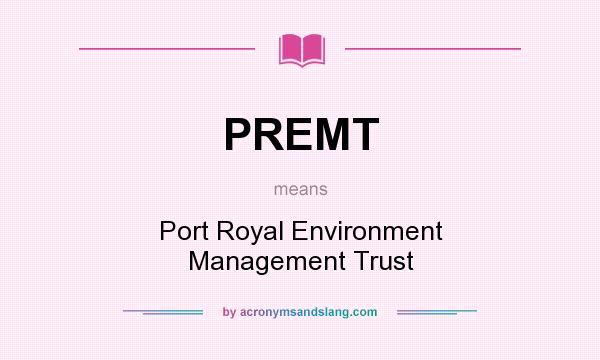 What does PREMT mean? It stands for Port Royal Environment Management Trust