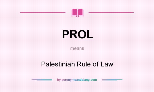 What does PROL mean? It stands for Palestinian Rule of Law