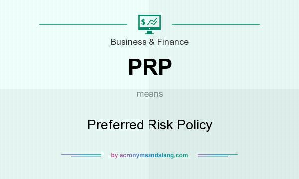 What does PRP mean? It stands for Preferred Risk Policy