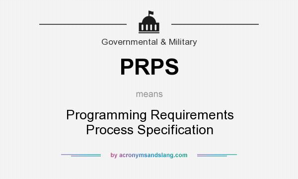 What does PRPS mean? It stands for Programming Requirements Process Specification