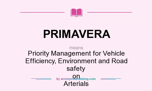 What does PRIMAVERA mean? It stands for Priority Management for Vehicle Efficiency, Environment and Road safety on Arterials
