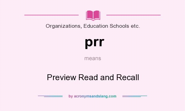 What does prr mean? It stands for Preview Read and Recall