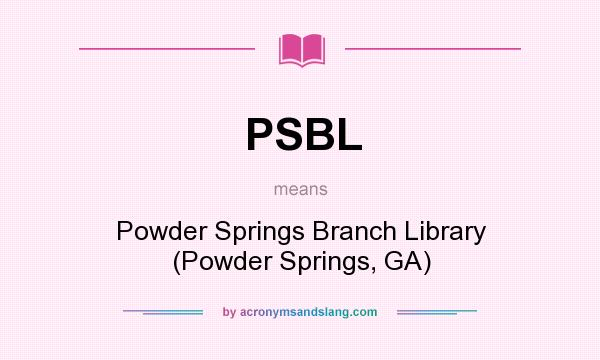 What does PSBL mean? It stands for Powder Springs Branch Library (Powder Springs, GA)