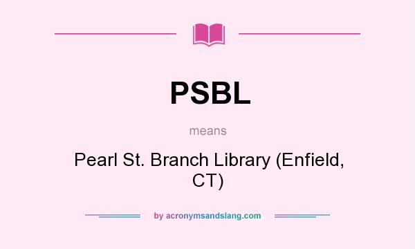 What does PSBL mean? It stands for Pearl St. Branch Library (Enfield, CT)