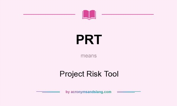 What does PRT mean? It stands for Project Risk Tool