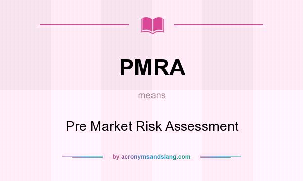 What does PMRA mean? It stands for Pre Market Risk Assessment