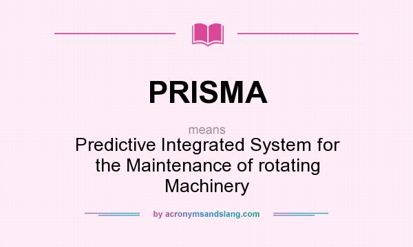 What does PRISMA mean? It stands for Predictive Integrated System for the Maintenance of rotating Machinery