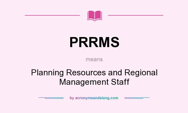 What does PRRMS mean? It stands for Planning Resources and Regional Management Staff