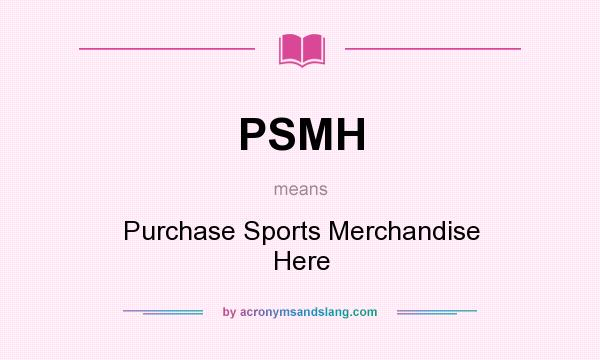 What does PSMH mean? It stands for Purchase Sports Merchandise Here