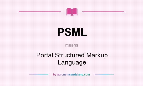 What does PSML mean? It stands for Portal Structured Markup Language