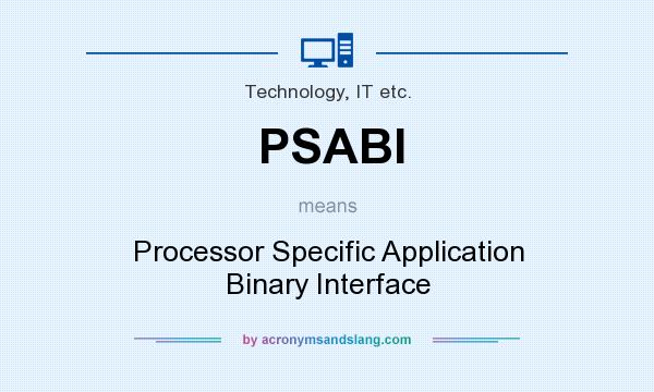 What does PSABI mean? It stands for Processor Specific Application Binary Interface