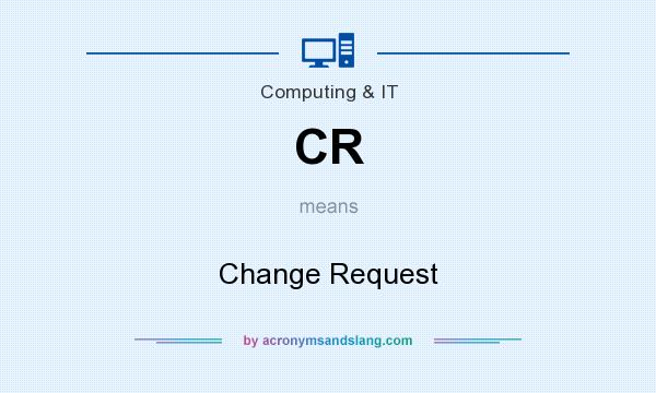 What does CR mean? It stands for Change Request