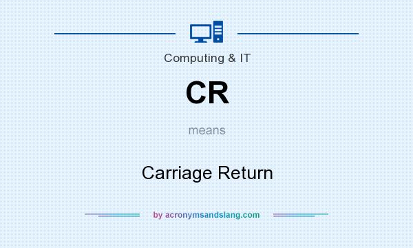 What does CR mean? It stands for Carriage Return