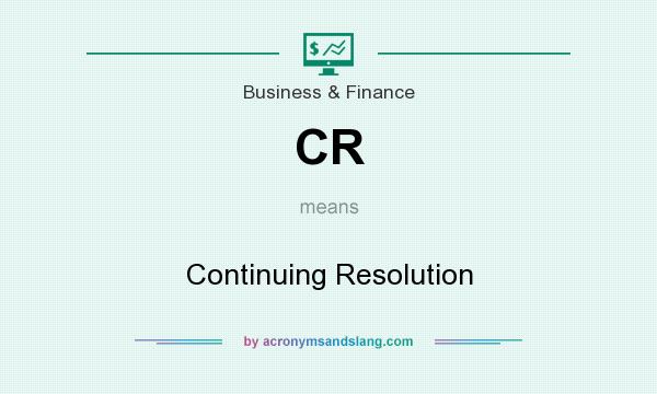 What does CR mean? It stands for Continuing Resolution