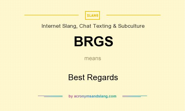 What does BRGS mean? It stands for Best Regards