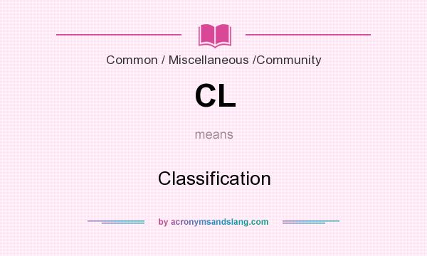 What does CL mean? It stands for Classification