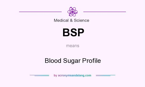 What does BSP mean? It stands for Blood Sugar Profile