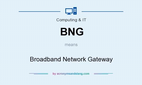 What does BNG mean? It stands for Broadband Network Gateway