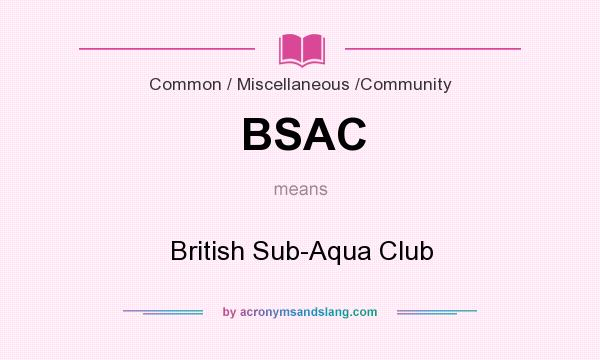 What does BSAC mean? It stands for British Sub-Aqua Club