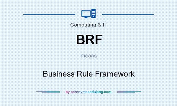 What does BRF mean? It stands for Business Rule Framework