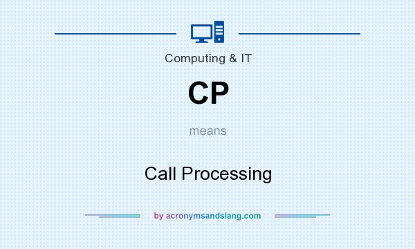 What does CP mean? It stands for Call Processing