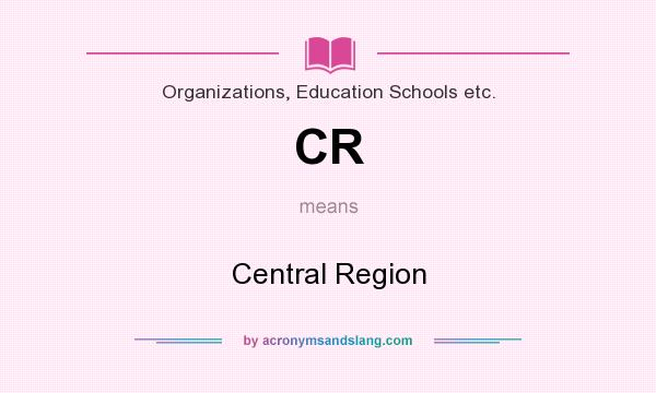 What does CR mean? It stands for Central Region