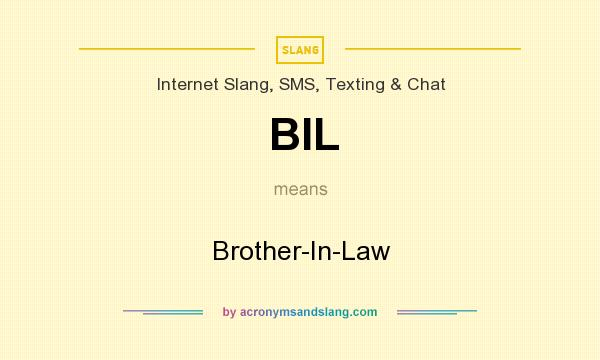 What does BIL mean? It stands for Brother-In-Law