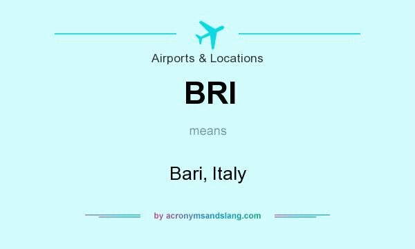 What does BRI mean? It stands for Bari, Italy