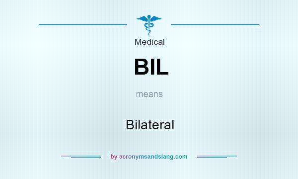 What does BIL mean? It stands for Bilateral