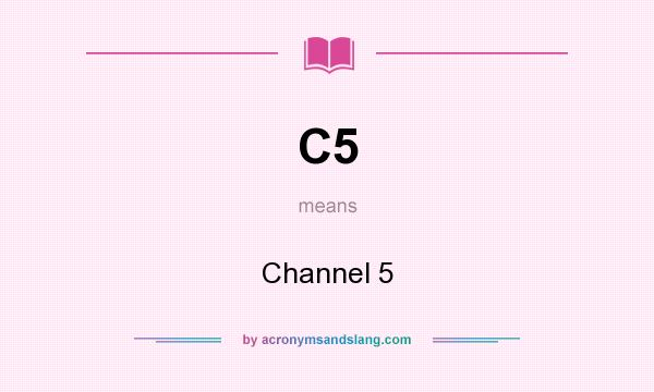 What does C5 mean? It stands for Channel 5