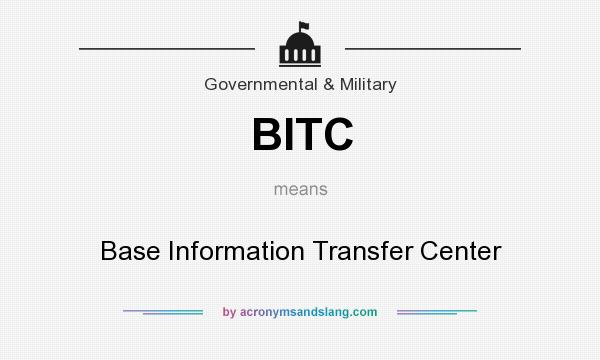 What does BITC mean? It stands for Base Information Transfer Center